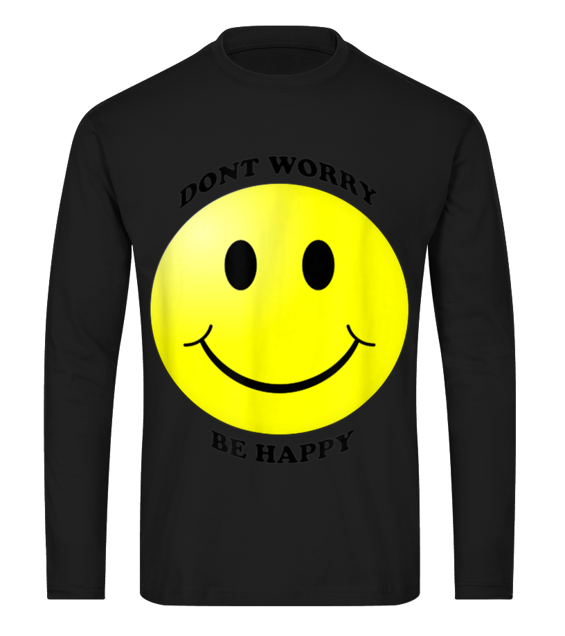 T Shirt Don T Worry Be Happy Smiley Face Emoji Shirt Teezily