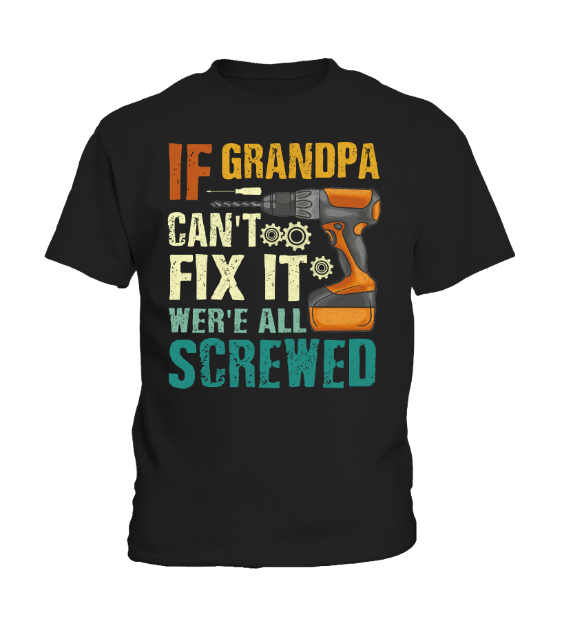 If Grandpa Can T Fix It We Re All Screwed Vintage Father S Day T Shirt T Shirt Teezily