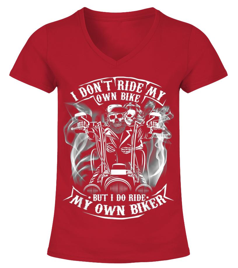 I Don T Ride My Own Bike But I Do Ride My Own Biker Tshirt T