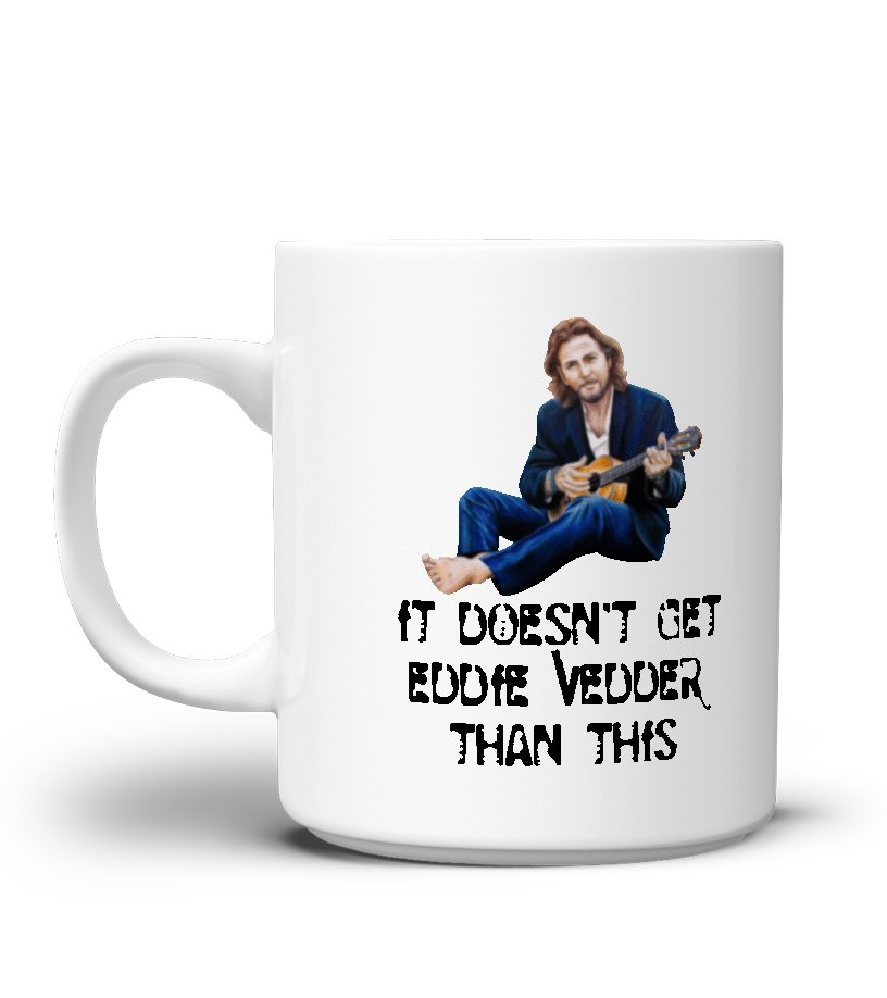 Guitar It Doesn/'t Get Eddie Vedder Than This Mug Funny Coffee Cup Gift Men Women