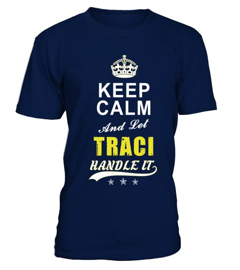 Traci Keep Calm And Let Handle It