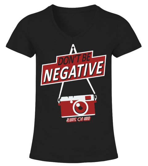Camiseta DON'T BE NEGATIVE PHOTOGRAPHER | Teezily