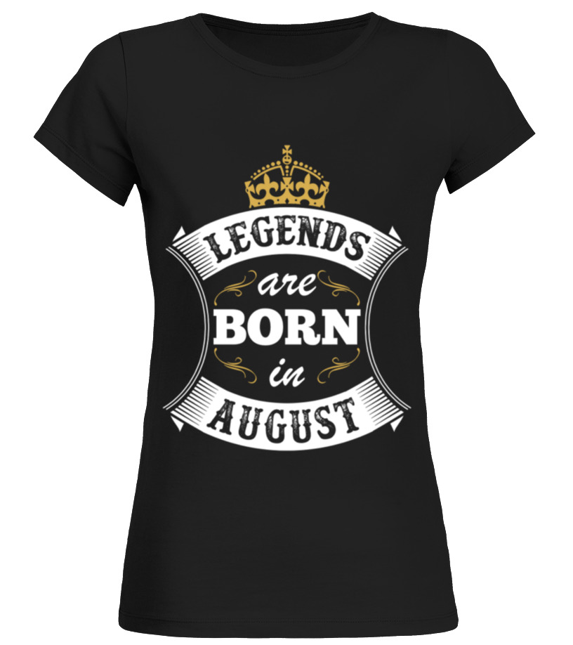 Legends Are Born In August quote T shirt birthday gift