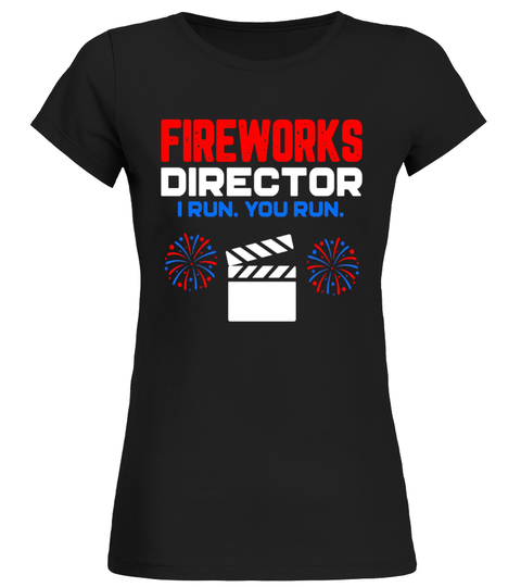 T-shirt Fireworks Director I Run You Run Funny 4th Of July T-Shirt | Teezily