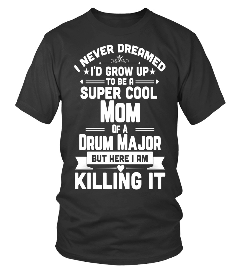 9c655c71f Super Cool Mom Of A Drum Major Funny Marching Band T-Shirt - T-shirt ...