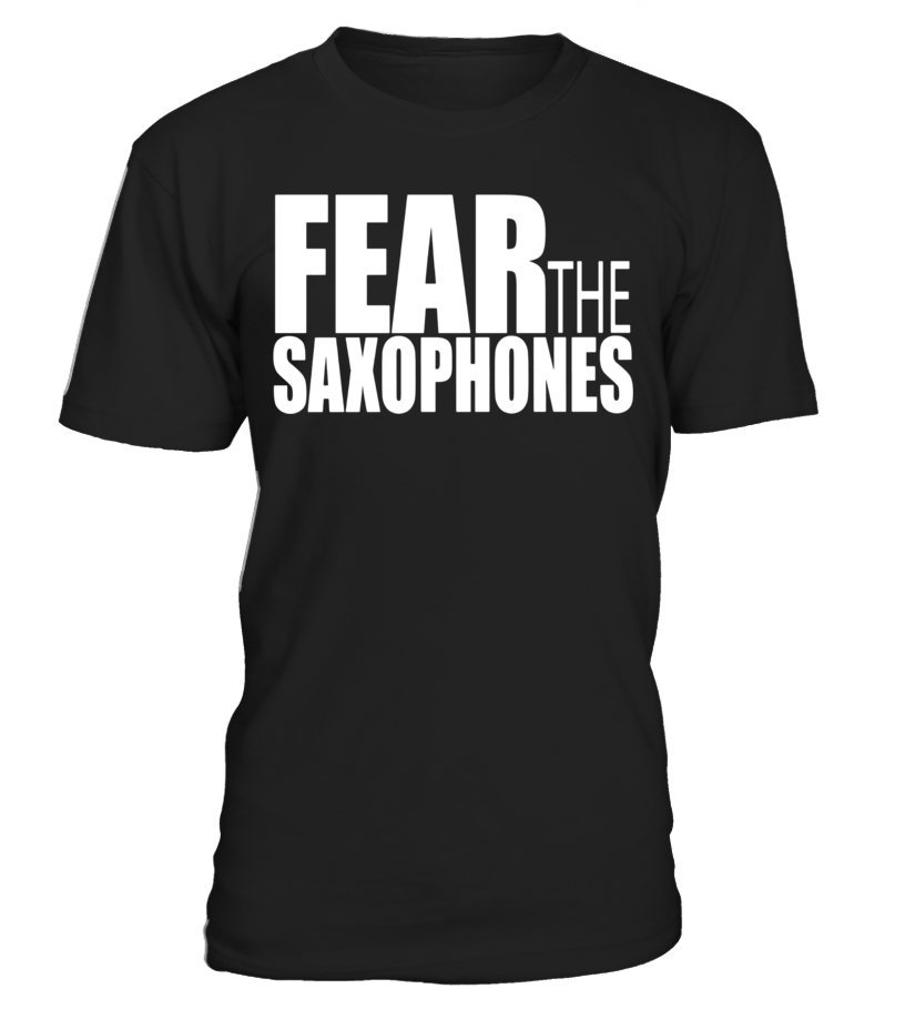 44f6ed88 Fear the saxophones t shirt funny sax quote - T-shirt | Teezily