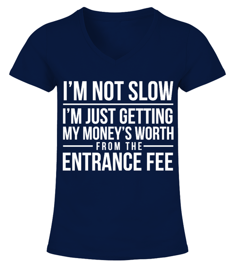 T-shirt I'M NOT SLOW ENTRANCE FEE | Teezily