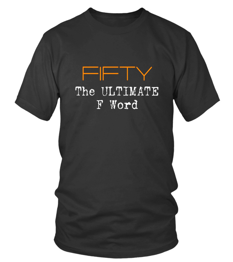 86542ef7eb8 50th Birthday Shirt Gifts - FIFTY the Ultimate F Word Funny - T-shirt