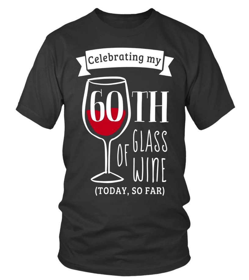 60th Birthday Funny Shirts Celebrating Glass Of Wine