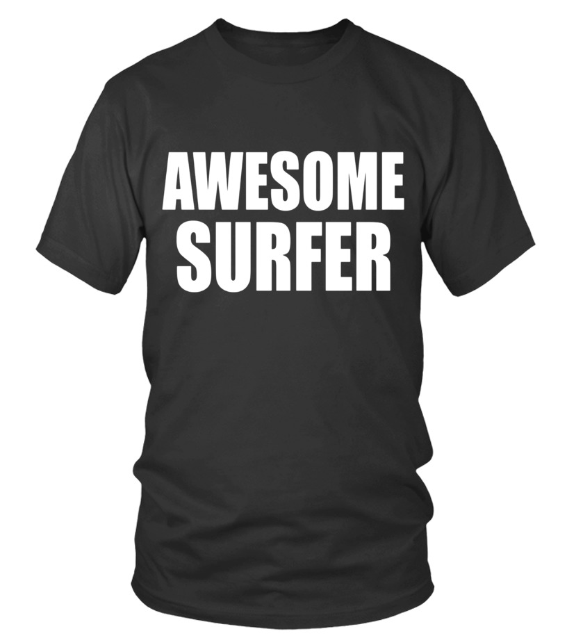 Awesome Surfing T Shirts Gifts for Surfers to Surf. - T-shirt