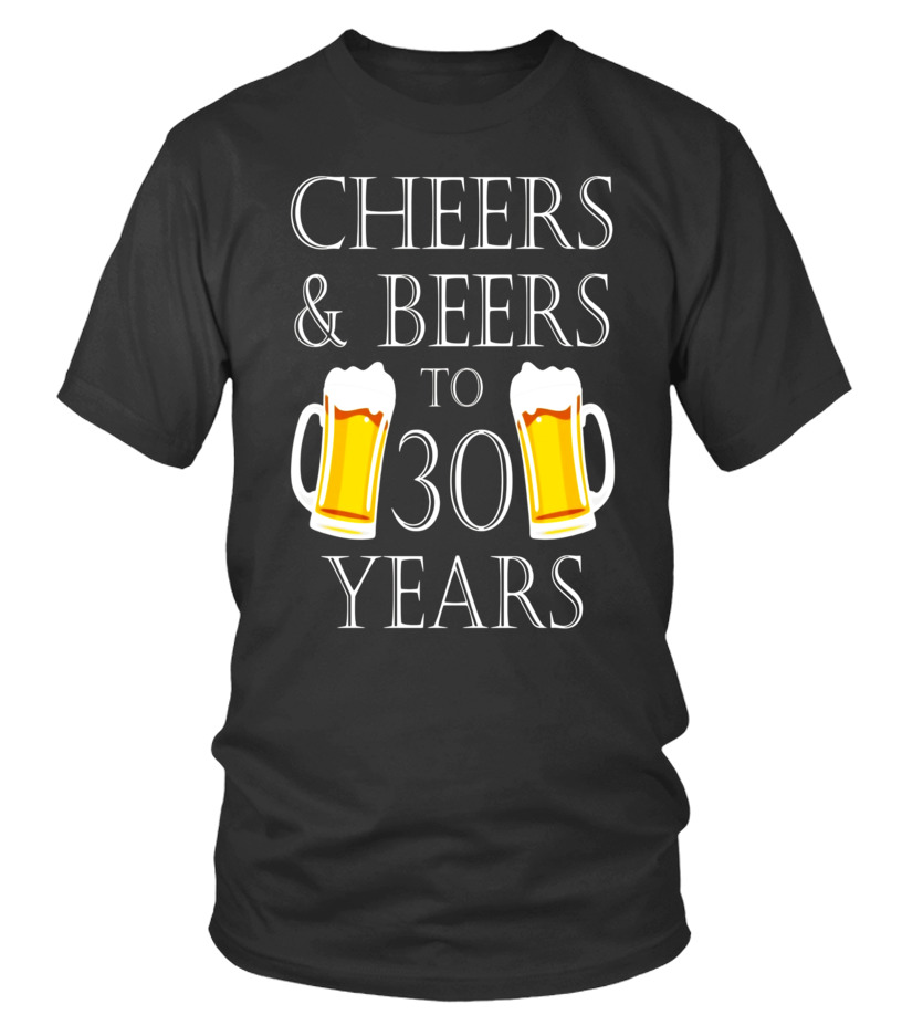 5200162ea Cheers and Beers To 30 Years T-Shirt - 30th Birthday Gift - T-shirt ...
