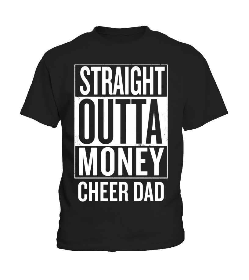 c18828a392be4 T-shirt - Straight Outta Money Cheer Dad Funny Meme T Shirts | Teezily