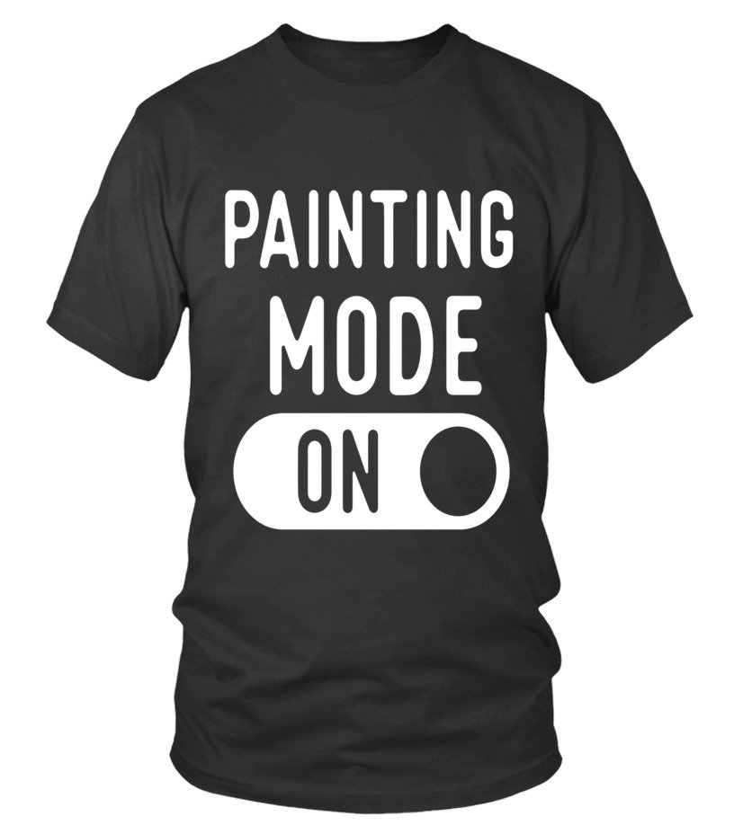 Funny Painting Mode T Shirts Gifts Ideas For Painters T Shirt Teezily