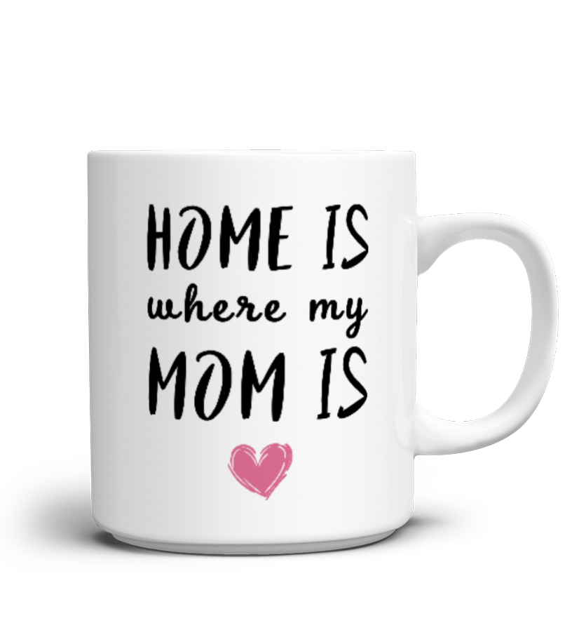 Home Is Where My Mom Is Mug Teezily
