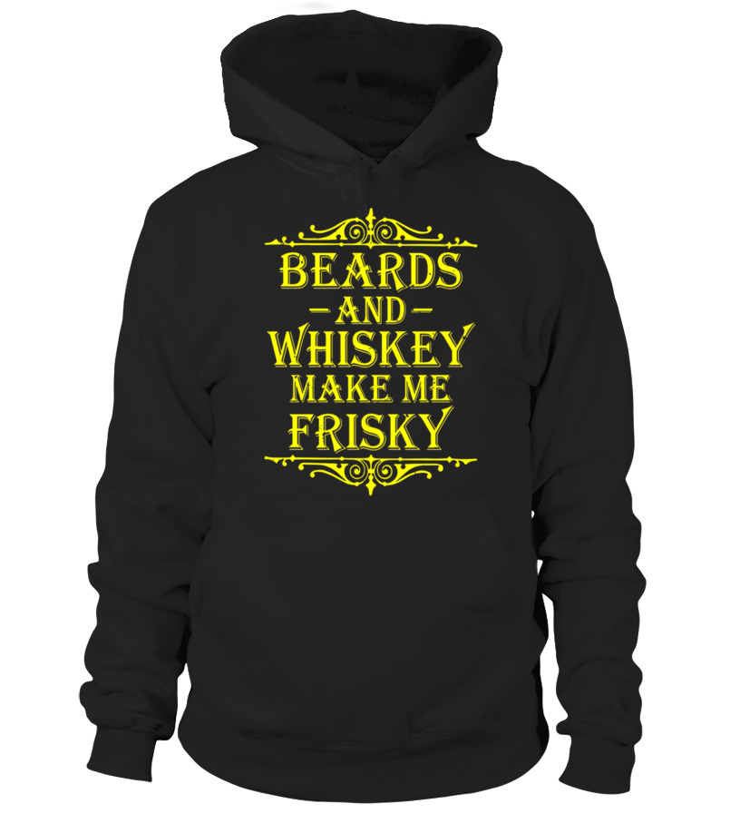 3911fa9c5 Beards and Whiskey Make Me Frisky Funny Drinking Tshirt - Hoodie ...