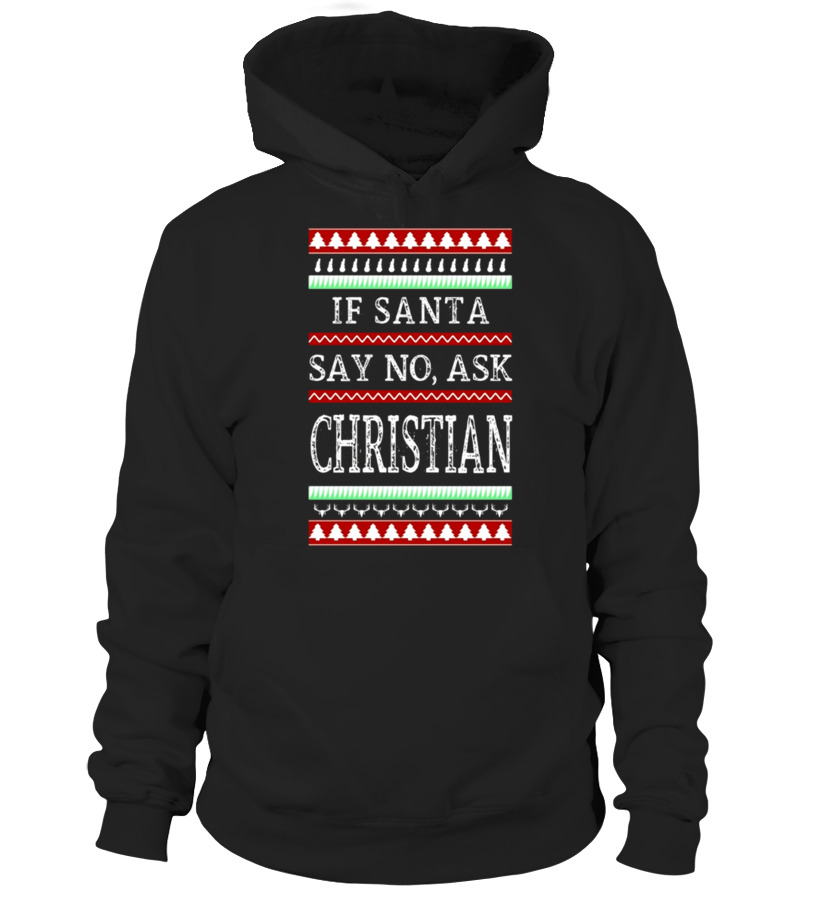 3ccef2dc7 If Santa Say No Ask Christian Ugly Sweater Funny T-shirt - Hoodie ...