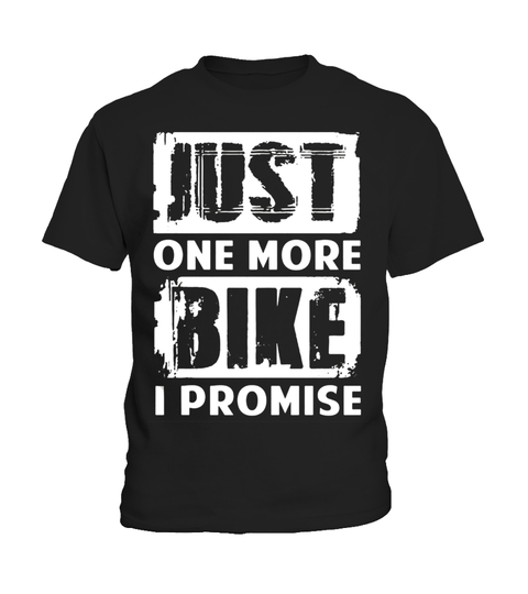 Camiseta Just One More Bike I Promise T-Shirt Bicycle Motorcycle tee | Teezily
