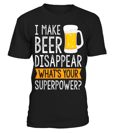 Camiseta I-make-Beer-disappear-what's-your-super-power-T-shirt | Teezily