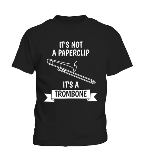 Camiseta It's Not A Paperclip Its A Trombone Funny Trombonist T-shirt | Teezily