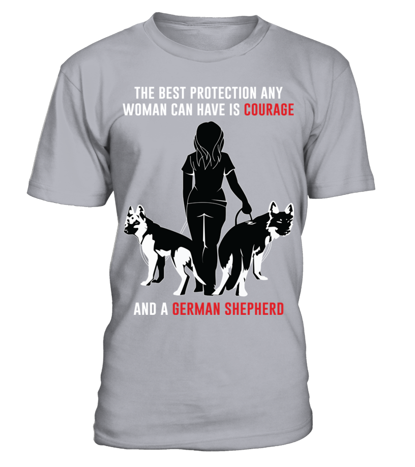 c113872455 Best Protection Woman Have Courage German Shepherd Funny T shirt - T-shirt