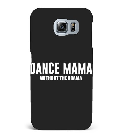 DANCE MAMA WITHOUT THE DRAMA SUPPORTIVE  Samsung Galaxy S6 hoesje | Teezily
