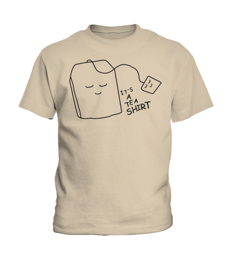 It's a tea shirt T-shirt | Teezily
